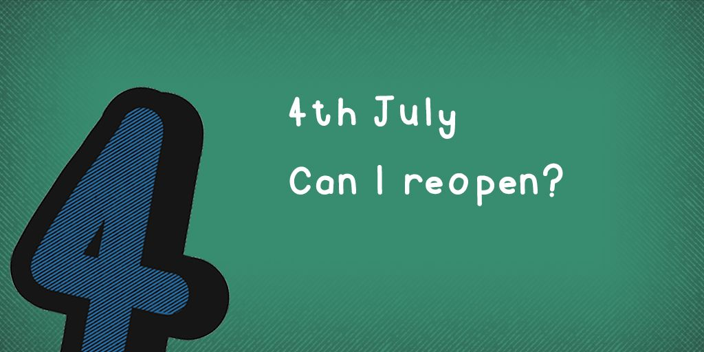 Can my business reopen on 4th July?